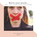 Watch your mouth: It's not just a word from your mom.